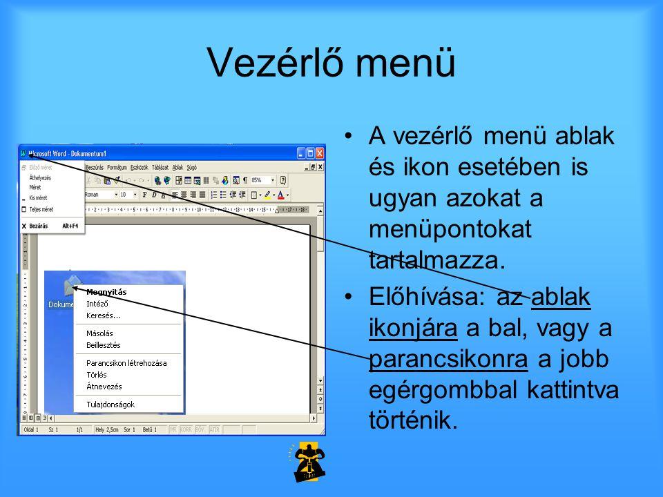 Vezérlő menü •A vezérlő menü ablak és ikon esetében is ugyan azokat a menüpontokat tartalmazza. •Előhívása: az ablak ikonjára a bal, vagy a parancsiko