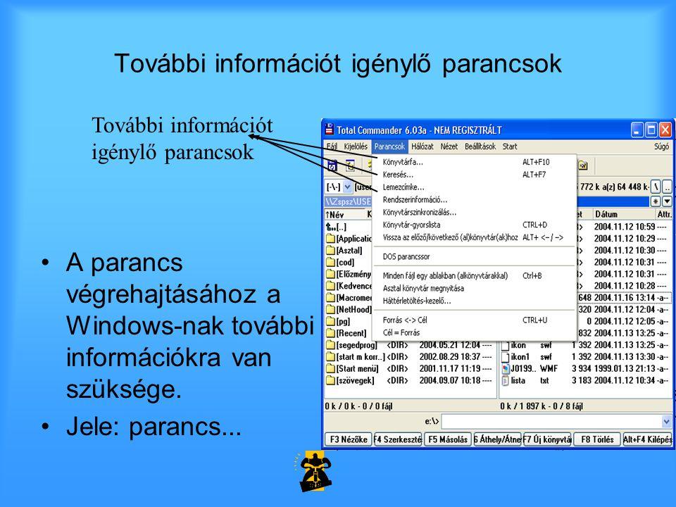 További információt igénylő parancsok •A parancs végrehajtásához a Windows-nak további információkra van szüksége.