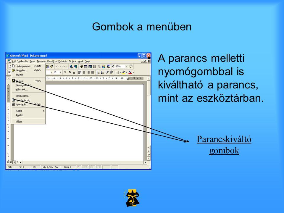 Gombok a menüben •A parancs melletti nyomógombbal is kiváltható a parancs, mint az eszköztárban.