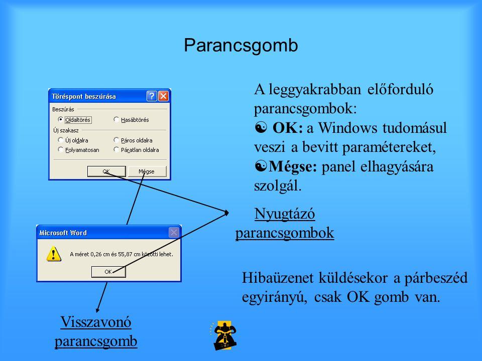 Parancsgomb Nyugtázó parancsgombok Visszavonó parancsgomb A leggyakrabban előforduló parancsgombok:  OK: a Windows tudomásul veszi a bevitt paramétereket,  Mégse: panel elhagyására szolgál.