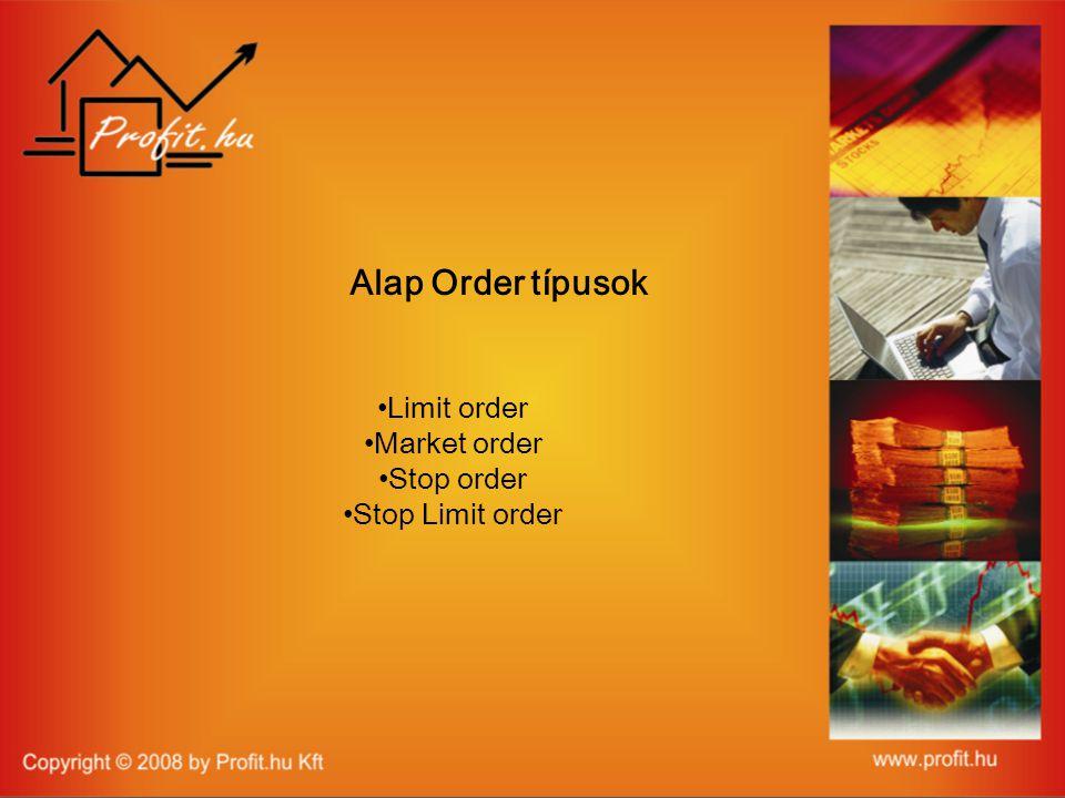 Alap Order típusok • Limit order • Market order • Stop order • Stop Limit order