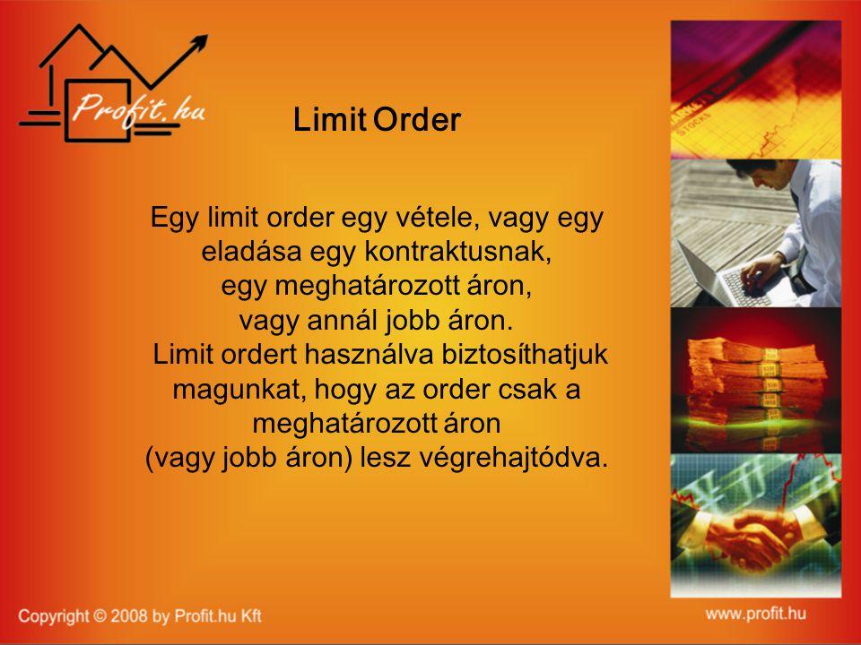 Limit Order Egy limit order egy vétele, vagy egy eladása egy kontraktusnak, egy meghatározott áron, vagy annál jobb áron.