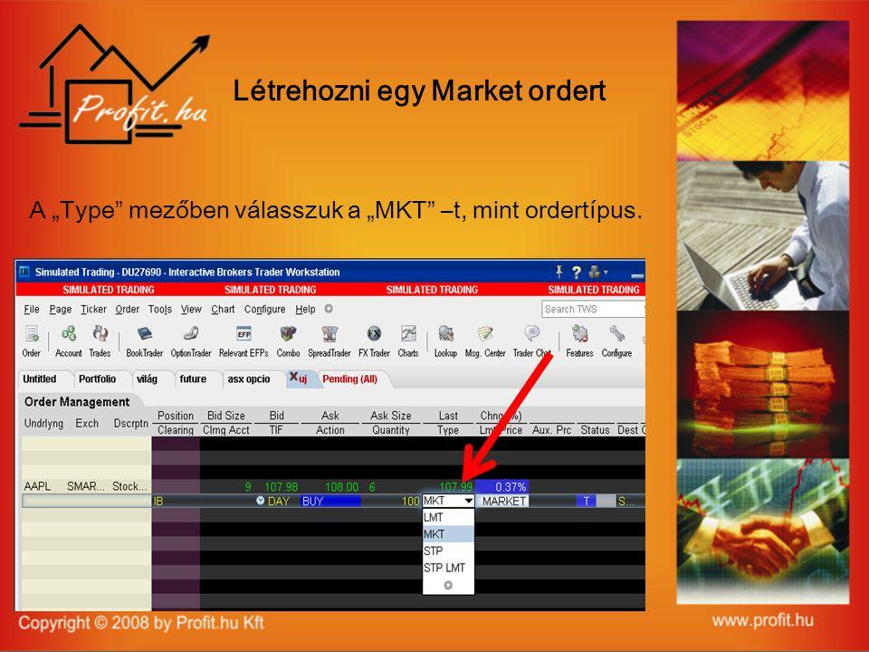 """A """"Type mezőben válasszuk a """"MKT –t, mint ordertípus. Létrehozni egy Market ordert"""