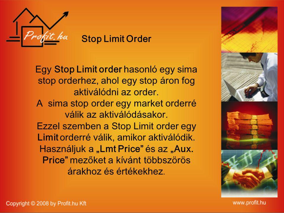 Stop Limit Order Egy Stop Limit order hasonló egy sima stop orderhez, ahol egy stop áron fog aktiválódni az order.