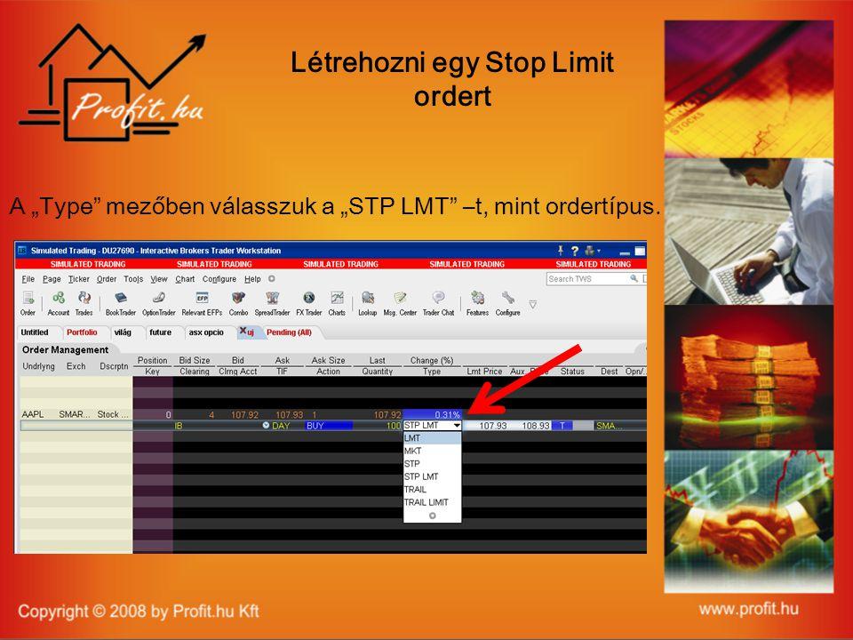 """Létrehozni egy Stop Limit ordert A """"Type mezőben válasszuk a """"STP LMT –t, mint ordertípus."""