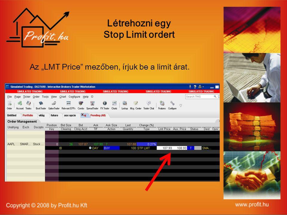 """Az """"LMT Price mezőben, írjuk be a limit árat. Létrehozni egy Stop Limit ordert"""