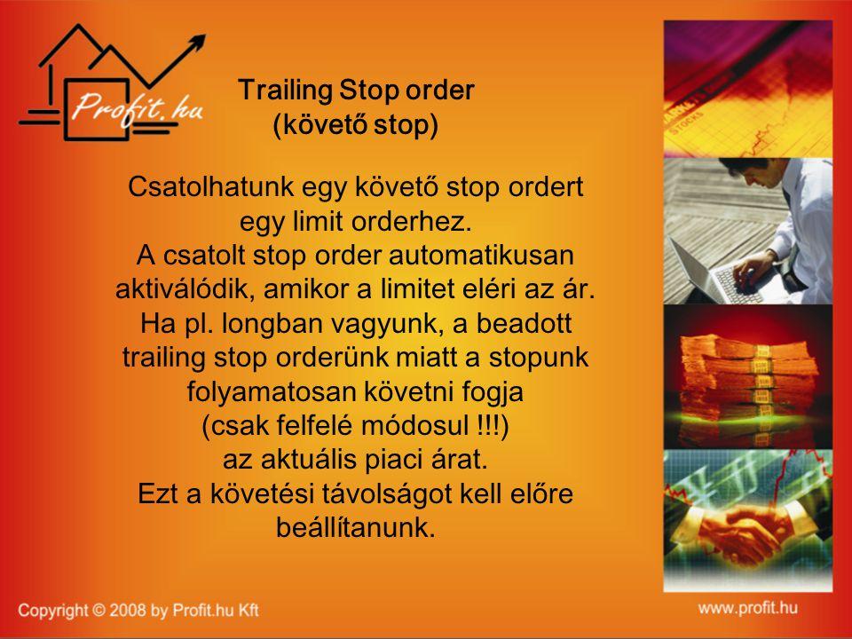 Trailing Stop order (követő stop) Csatolhatunk egy követő stop ordert egy limit orderhez.
