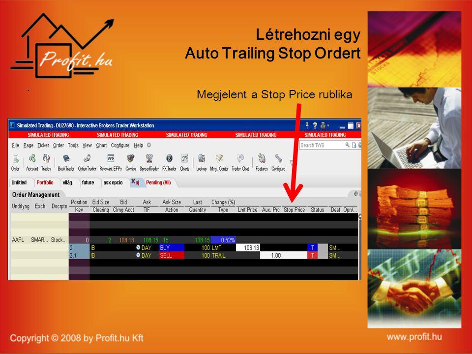. Létrehozni egy Auto Trailing Stop Ordert Megjelent a Stop Price rublika