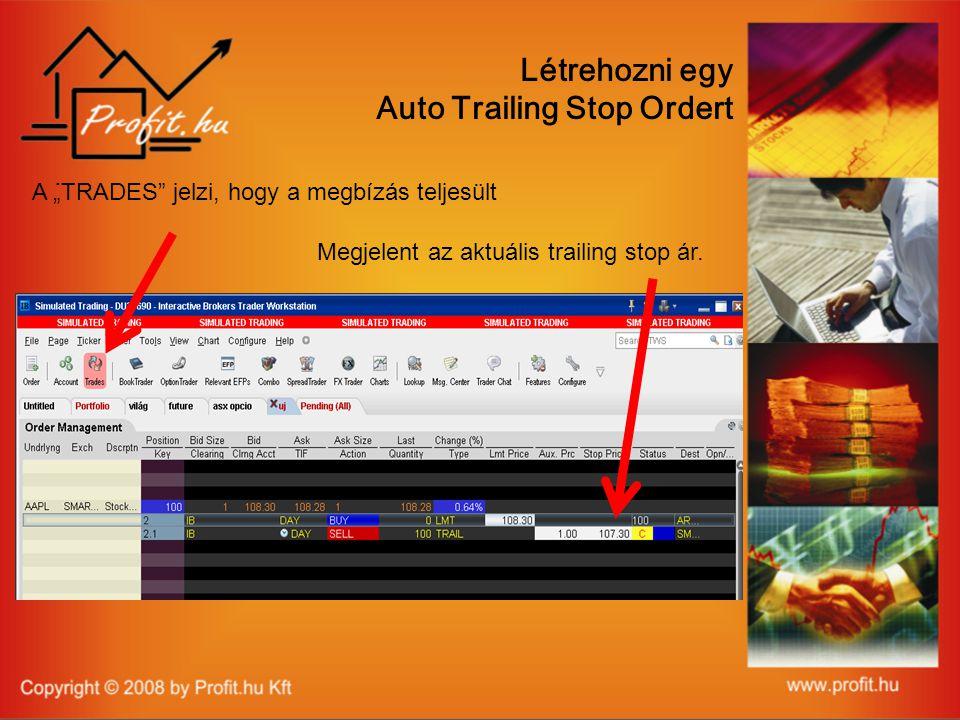 """. Létrehozni egy Auto Trailing Stop Ordert A """"TRADES jelzi, hogy a megbízás teljesült Megjelent az aktuális trailing stop ár."""