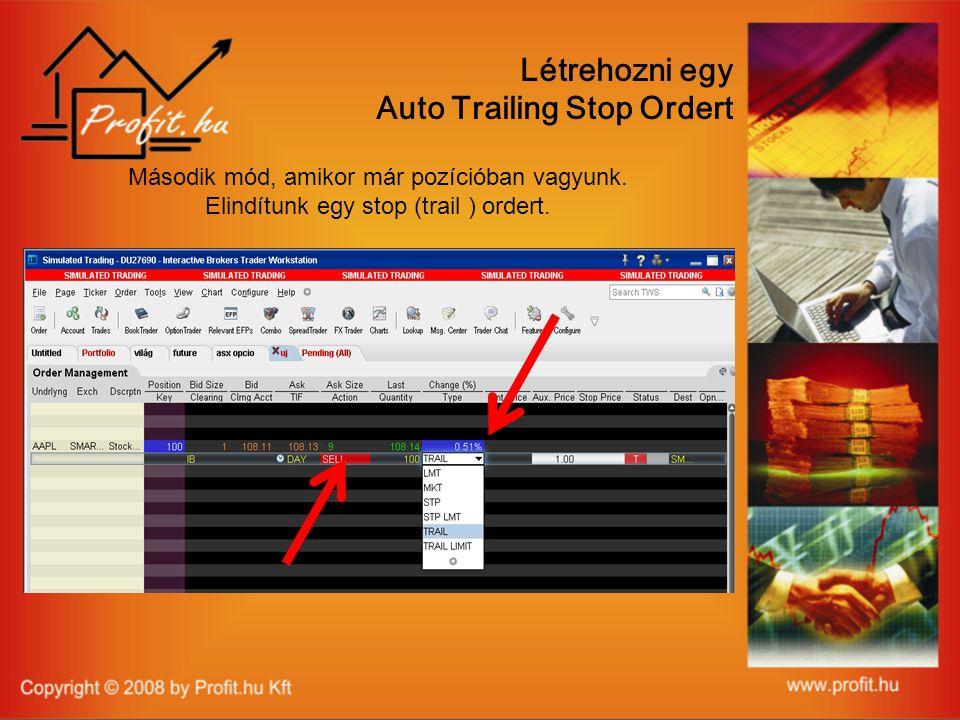 Létrehozni egy Auto Trailing Stop Ordert Második mód, amikor már pozícióban vagyunk.