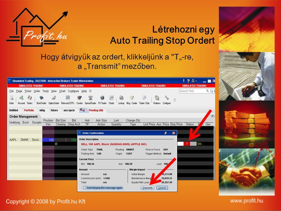 """Létrehozni egy Auto Trailing Stop Ordert Hogy átvigyük az ordert, klikkeljünk a T""""-re, a """"Transmit mezőben."""