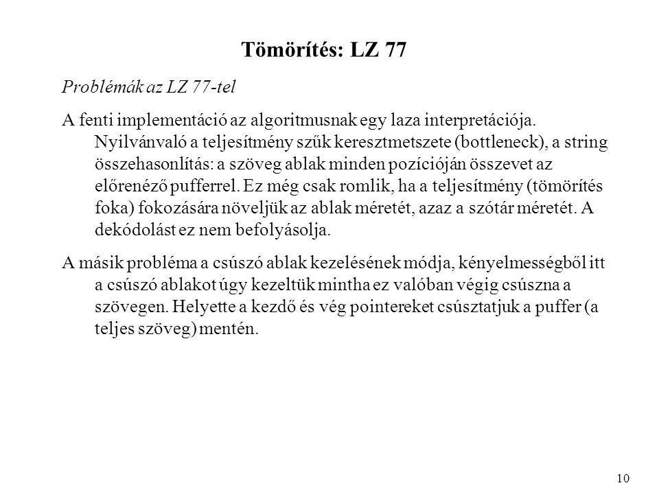 Tömörítés: LZ 77 Problémák az LZ 77-tel A fenti implementáció az algoritmusnak egy laza interpretációja.
