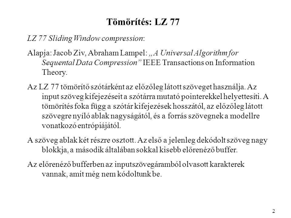 Tömörítés: LZ 77 A szöveg ablak szokásos mérete általában néhány ezer karakter.