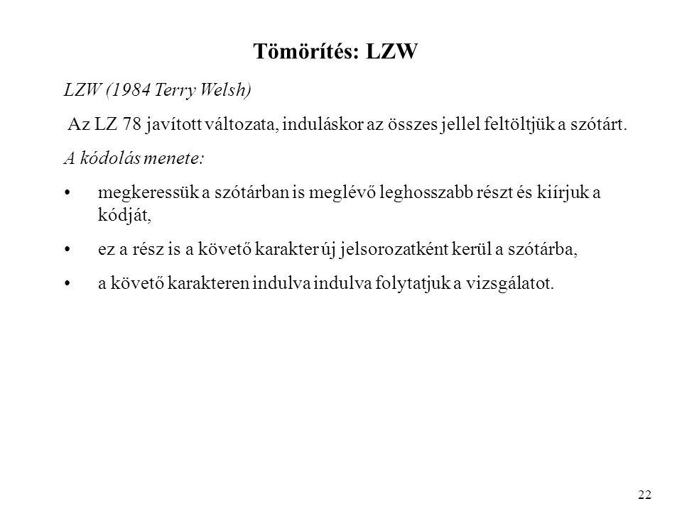 Tömörítés: LZW LZW (1984 Terry Welsh) Az LZ 78 javított változata, induláskor az összes jellel feltöltjük a szótárt.