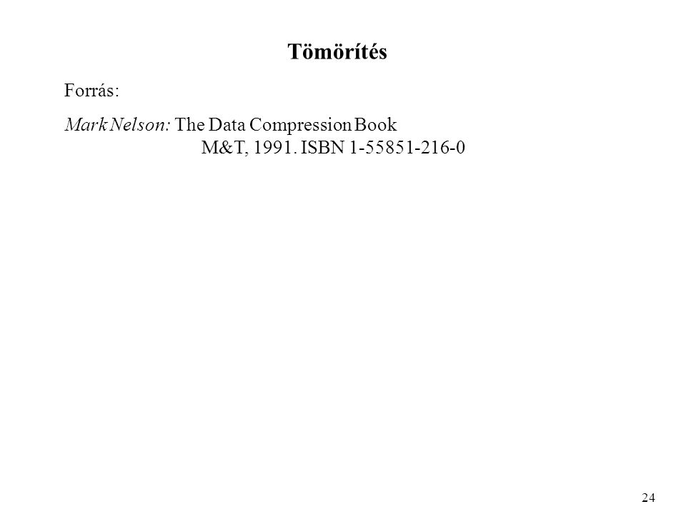 Tömörítés Forrás: Mark Nelson: The Data Compression Book M&T, 1991. ISBN 1-55851-216-0 24