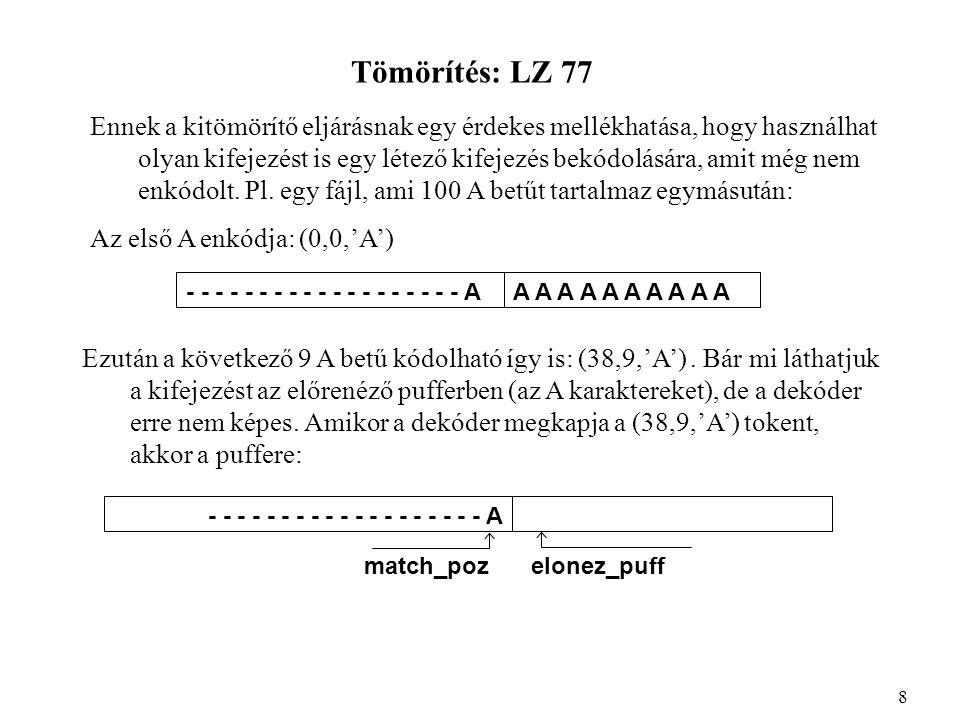 Tömörítés: LZ 78 •jelsorozat, szótárat használ, •ez a szótár a tömörítés végéig él (nem kerülnek ki belőle elemek), fokozatosan bővül (tanul) az új jelsorozatokkal, •ha megtelik nem vesz fel újat, •induláshoz a szótárnak 1 eleme van: üres string.