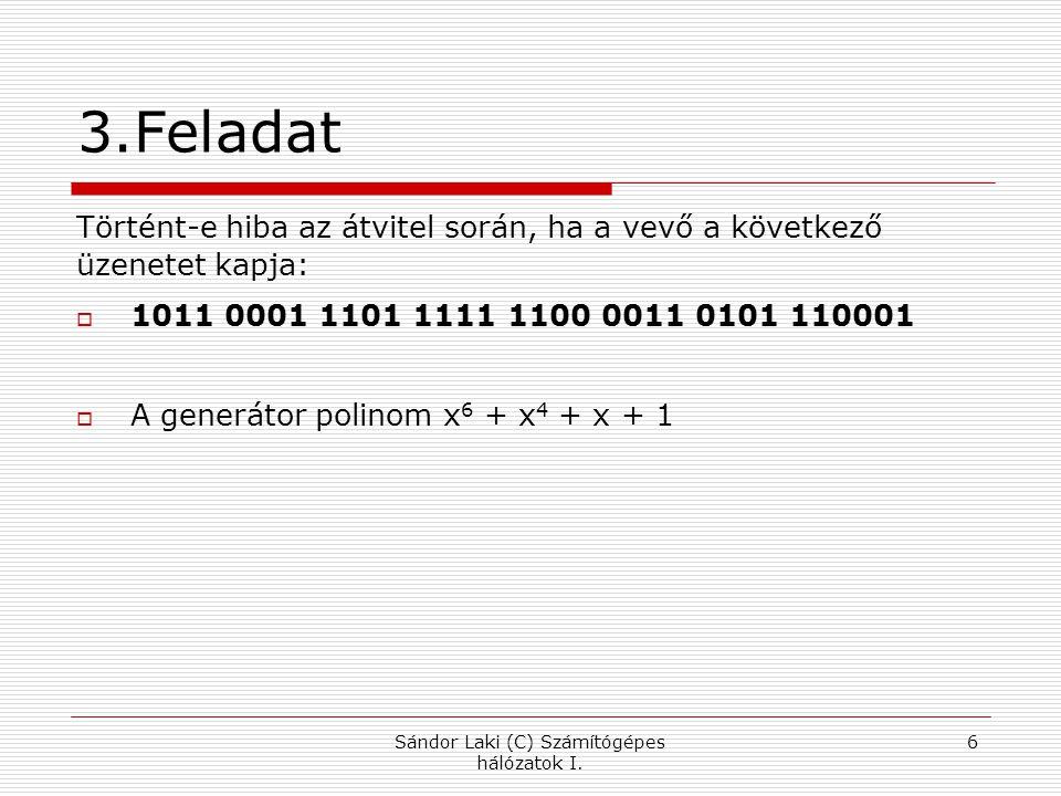 3.Feladat Történt-e hiba az átvitel során, ha a vevő a következő üzenetet kapja:  1011 0001 1101 1111 1100 0011 0101 110001  A generátor polinom x 6
