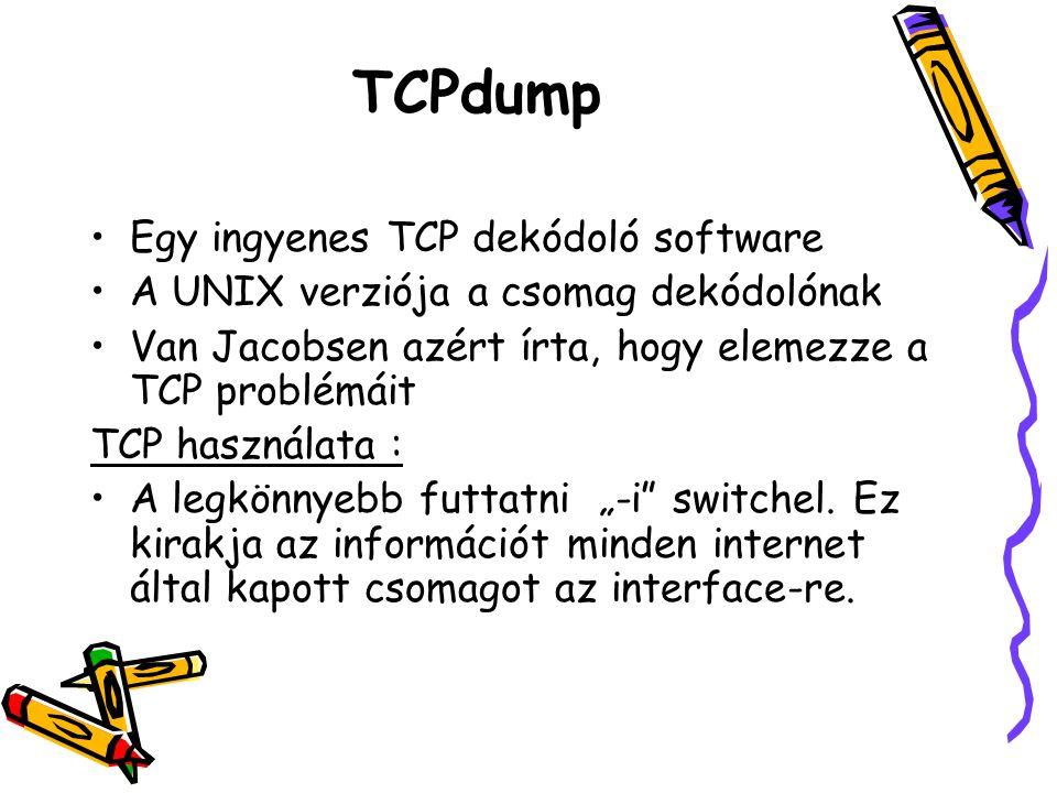 TCPdump •Egy ingyenes TCP dekódoló software •A UNIX verziója a csomag dekódolónak •Van Jacobsen azért írta, hogy elemezze a TCP problémáit TCP használ