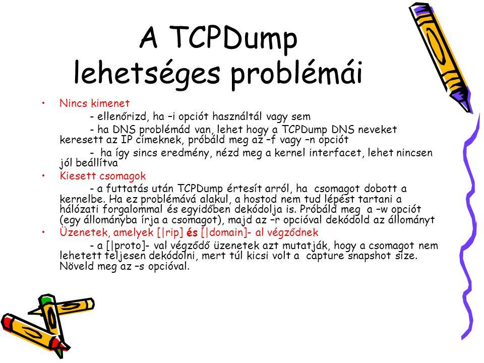A TCPDump lehetséges problémái •Nincs kimenet - ellenőrizd, ha –i opciót használtál vagy sem - ha DNS problémád van, lehet hogy a TCPDump DNS neveket