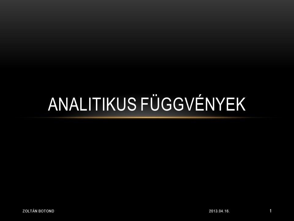 ANALITIKUS FÜGGVÉNYEK 2013.04.16.ZOLTÁN BOTOND 1