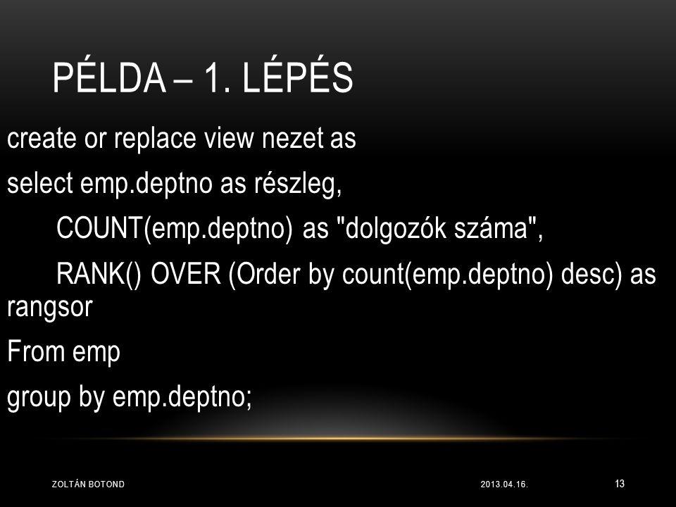 PÉLDA – 1. LÉPÉS create or replace view nezet as select emp.deptno as részleg, COUNT(emp.deptno) as