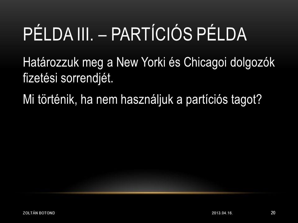 PÉLDA III. – PARTÍCIÓS PÉLDA Határozzuk meg a New Yorki és Chicagoi dolgozók fizetési sorrendjét. Mi történik, ha nem használjuk a partíciós tagot? 20