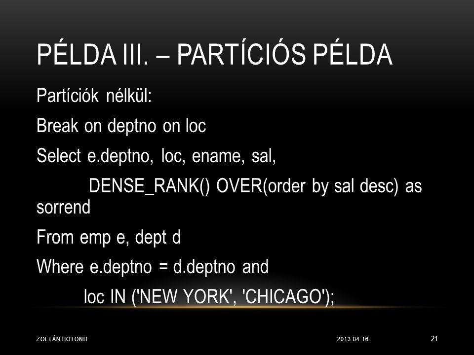 PÉLDA III. – PARTÍCIÓS PÉLDA Partíciók nélkül: Break on deptno on loc Select e.deptno, loc, ename, sal, DENSE_RANK() OVER(order by sal desc) as sorren
