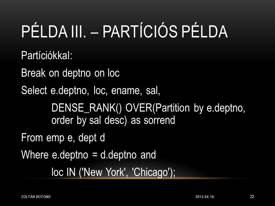 PÉLDA III. – PARTÍCIÓS PÉLDA Partíciókkal: Break on deptno on loc Select e.deptno, loc, ename, sal, DENSE_RANK() OVER(Partition by e.deptno, order by