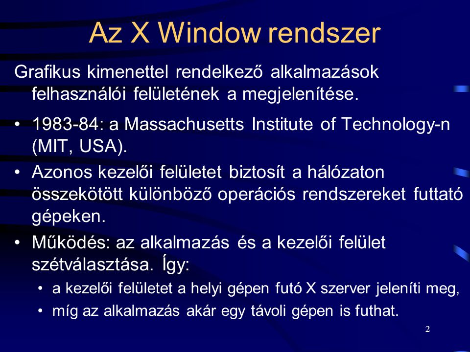 3 Az X Window rendszer •Forráskódja publikus. •Elsősorban a UNIX rendszerek támogatják.