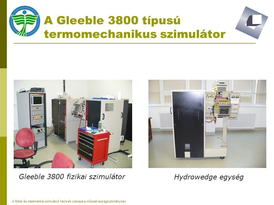 A fizikai és matematikai szimuláció helye és szerepe a műszaki anyagtudományban A Gleeble 3800 típusú termomechanikus szimulátor Gleeble 3800 fizikai