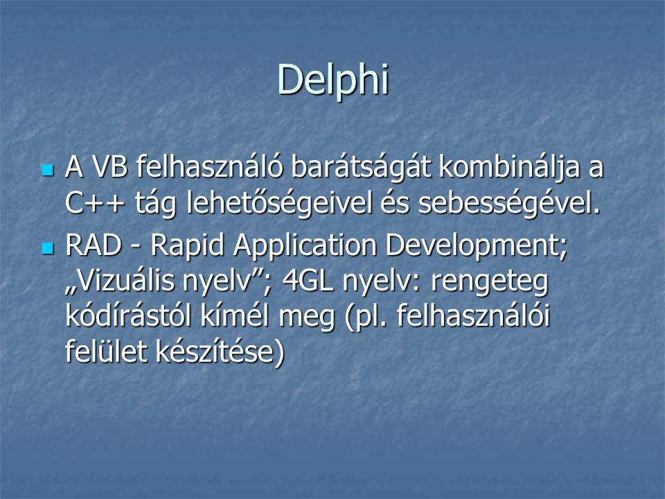 """Delphi  A VB felhasználó barátságát kombinálja a C++ tág lehetőségeivel és sebességével.  RAD - Rapid Application Development; """"Vizuális nyelv""""; 4GL"""