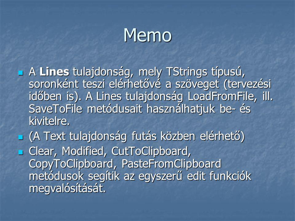 Memo  A Lines tulajdonság, mely TStrings típusú, soronként teszi elérhetővé a szöveget (tervezési időben is). A Lines tulajdonság LoadFromFile, ill.