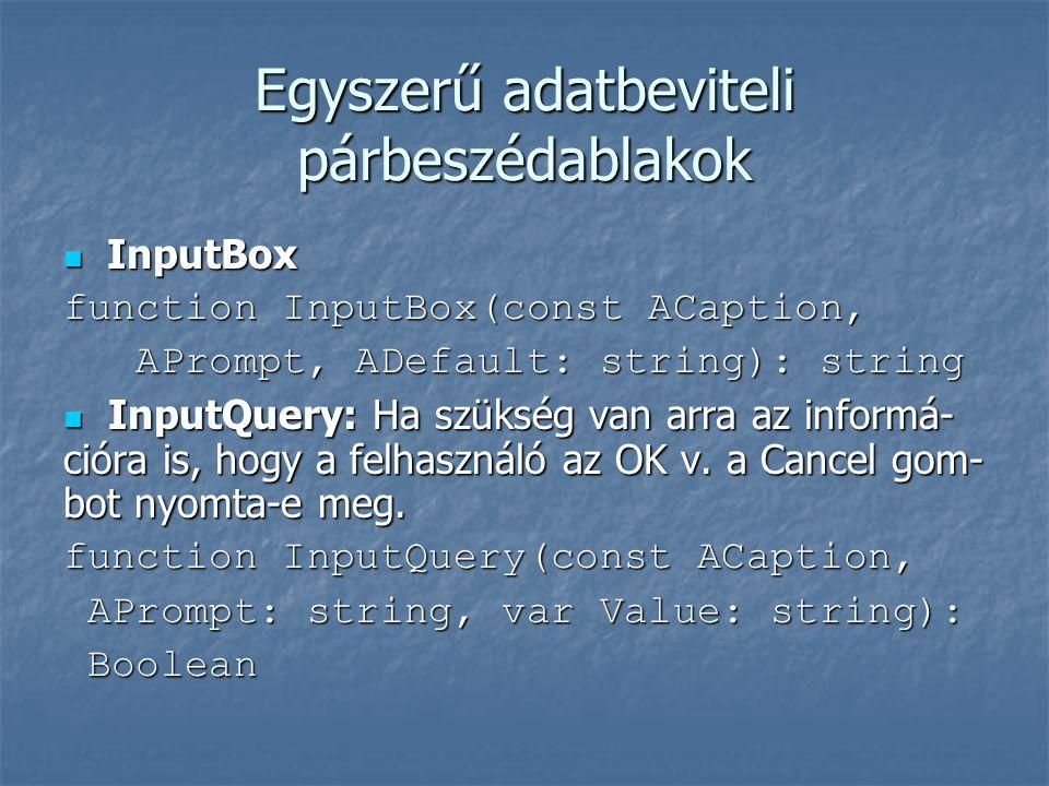 Egyszerű adatbeviteli párbeszédablakok  InputBox function InputBox(const ACaption, APrompt, ADefault: string): string APrompt, ADefault: string): string  InputQuery: Ha szükség van arra az informá- cióra is, hogy a felhasználó az OK v.