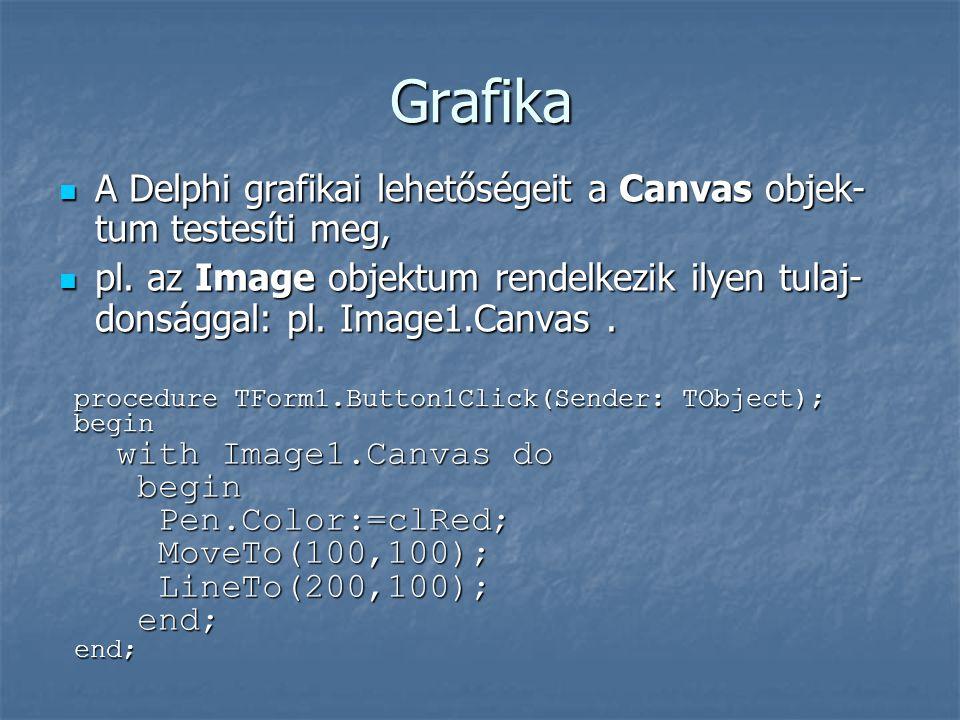 Grafika  A Delphi grafikai lehetőségeit a Canvas objek- tum testesíti meg,  pl. az Image objektum rendelkezik ilyen tulaj- donsággal: pl. Image1.Can