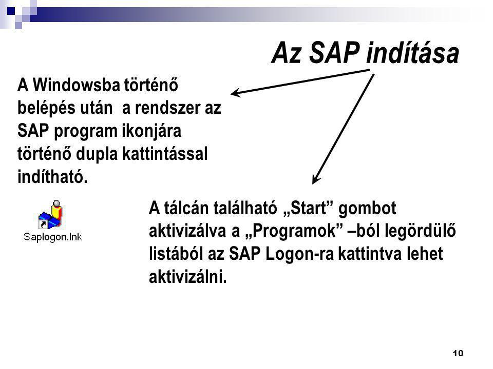 """10 Az SAP indítása A tálcán található """"Start"""" gombot aktivizálva a """"Programok"""" –ból legördülő listából az SAP Logon-ra kattintva lehet aktivizálni. A"""