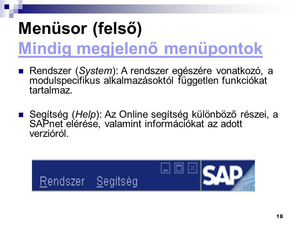 18 Menüsor (felső) Mindig megjelenő menüpontok  Rendszer (System): A rendszer egészére vonatkozó, a modulspecifikus alkalmazásoktól független funkció