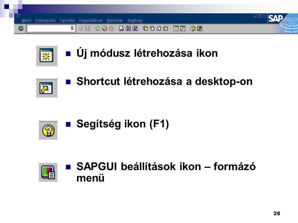28  Új módusz létrehozása ikon  Shortcut létrehozása a desktop-on  Segítség ikon (F1)  SAPGUI beállítások ikon – formázó menü