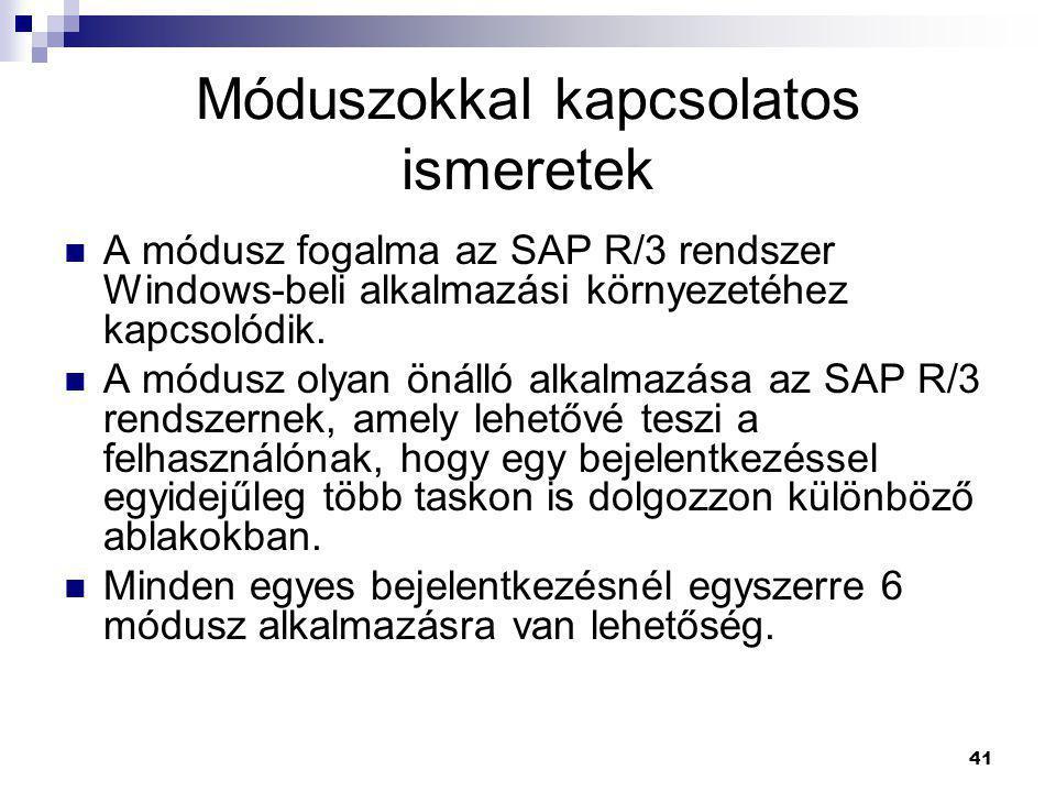41 Móduszokkal kapcsolatos ismeretek  A módusz fogalma az SAP R/3 rendszer Windows-beli alkalmazási környezetéhez kapcsolódik.  A módusz olyan önáll