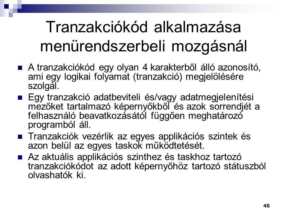 45 Tranzakciókód alkalmazása menürendszerbeli mozgásnál  A tranzakciókód egy olyan 4 karakterből álló azonosító, ami egy logikai folyamat (tranzakció