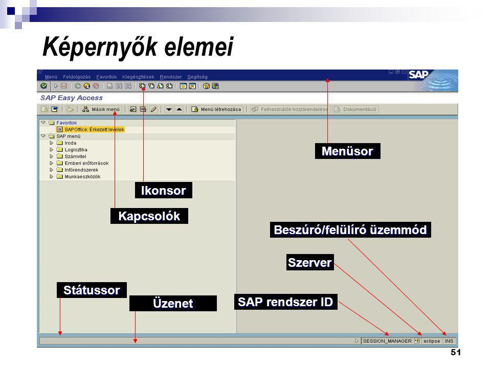51 Képernyők elemei Státussor Kapcsolók Ikonsor Menüsor Üzenet SAP rendszer ID Szerver Beszúró/felülíró üzemmód