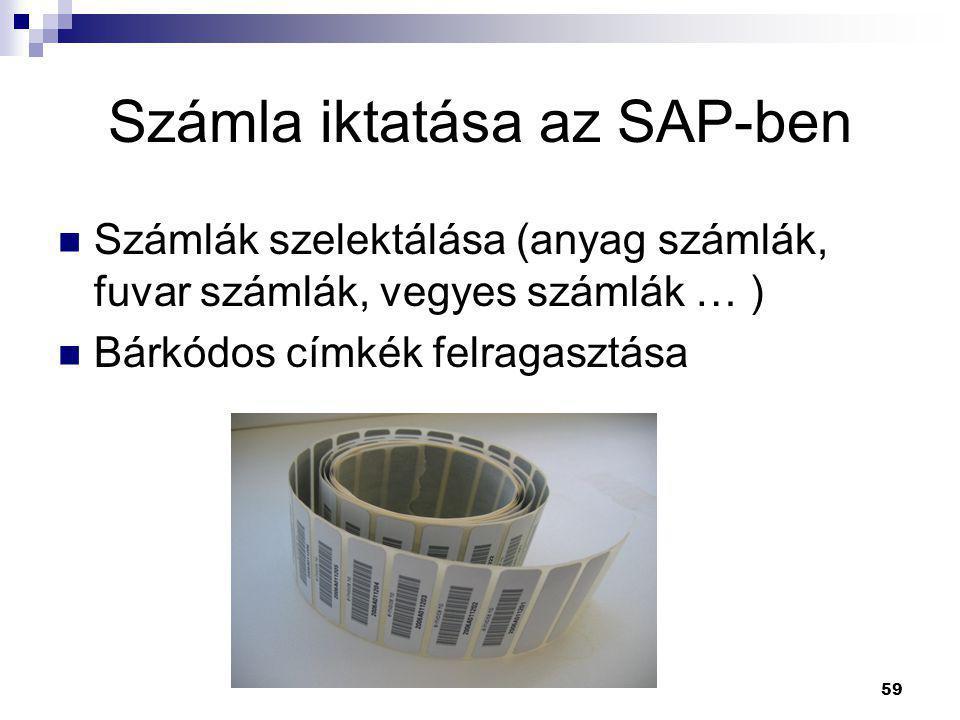 59 Számla iktatása az SAP-ben  Számlák szelektálása (anyag számlák, fuvar számlák, vegyes számlák … )  Bárkódos címkék felragasztása