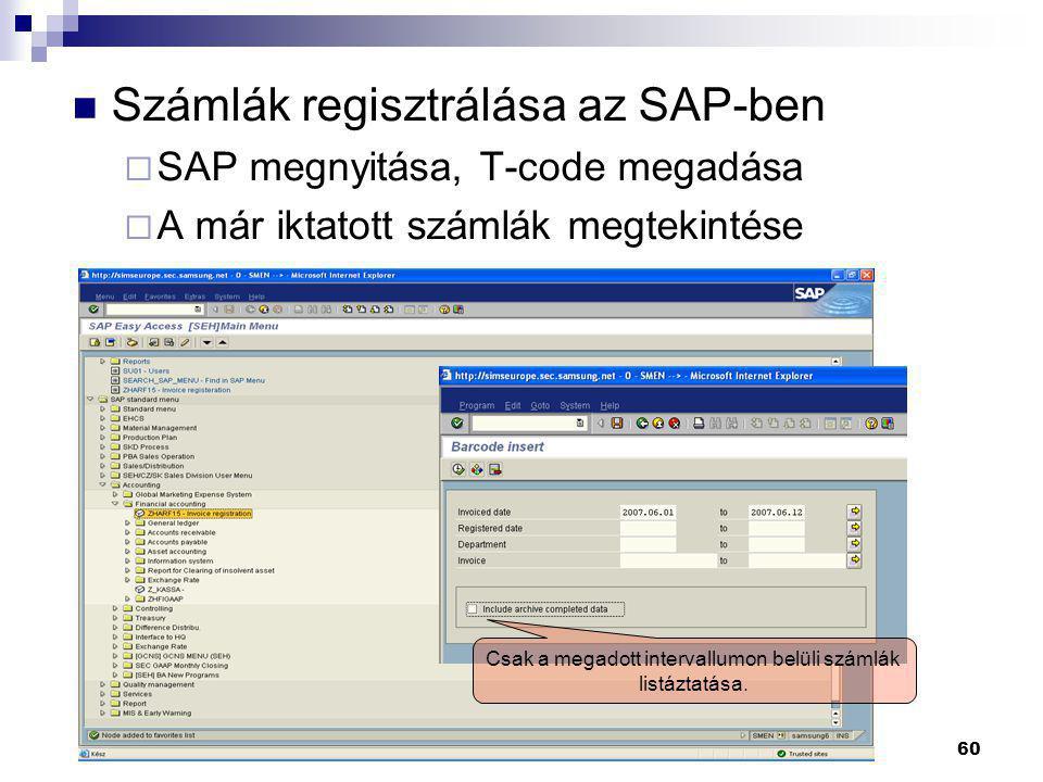 60  Számlák regisztrálása az SAP-ben  SAP megnyitása, T-code megadása  A már iktatott számlák megtekintése Csak a megadott intervallumon belüli szá
