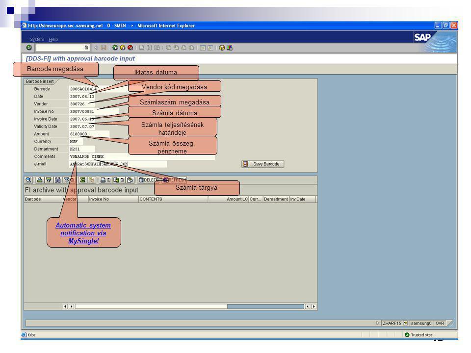 62 Automatic system notification via MySingle! Barcode megadása Iktatás dátuma Vendor kód megadása Számlaszám megadása Számla dátuma Számla teljesítés