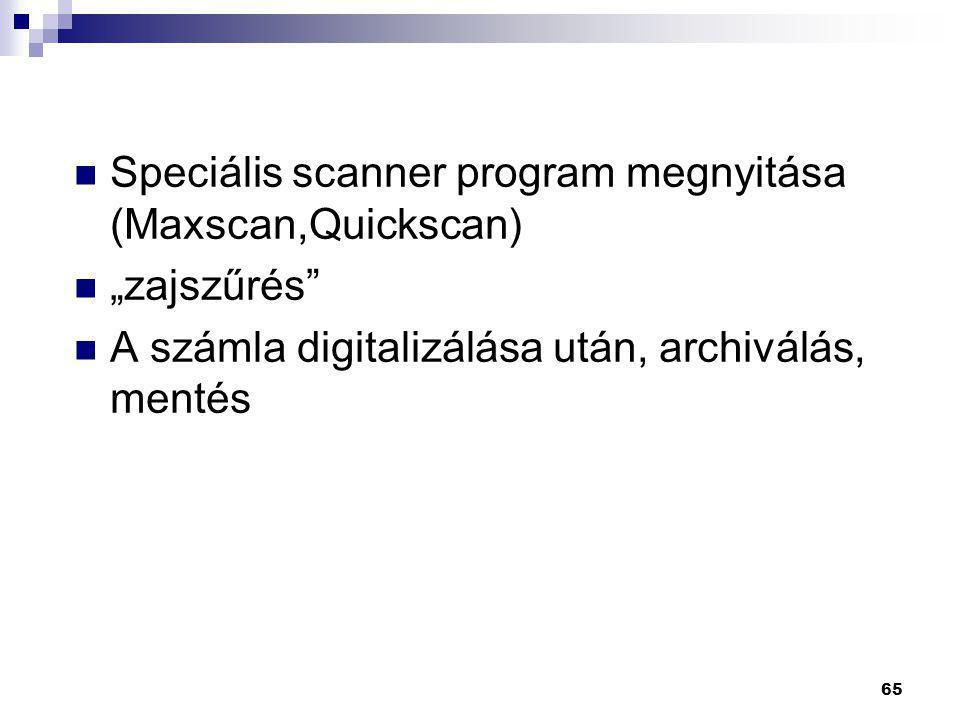 """65  Speciális scanner program megnyitása (Maxscan,Quickscan)  """"zajszűrés""""  A számla digitalizálása után, archiválás, mentés"""