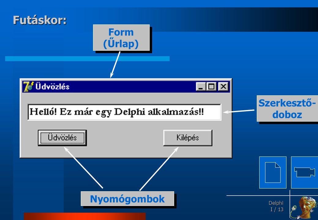Delphi Delphi I / 13 Futáskor: Szerkesztő- doboz Form (Űrlap) Nyomógombok