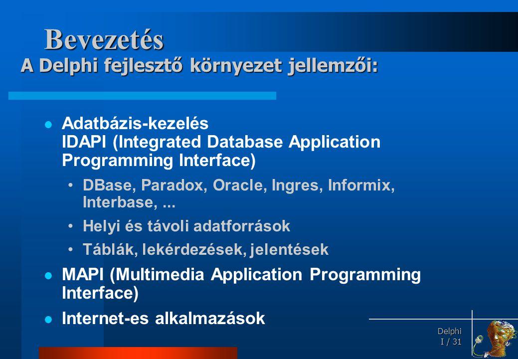Delphi Delphi I / 31 Bevezetés  Adatbázis-kezelés IDAPI (Integrated Database Application Programming Interface) •DBase, Paradox, Oracle, Ingres, Info