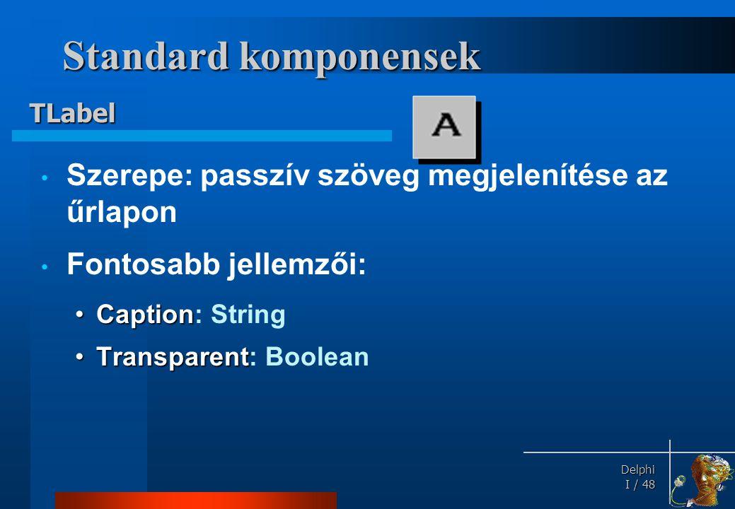 Delphi Delphi I / 48 Standard komponensek • Szerepe: passzív szöveg megjelenítése az űrlapon • Fontosabb jellemzői: •Caption •Caption: String •Transpa