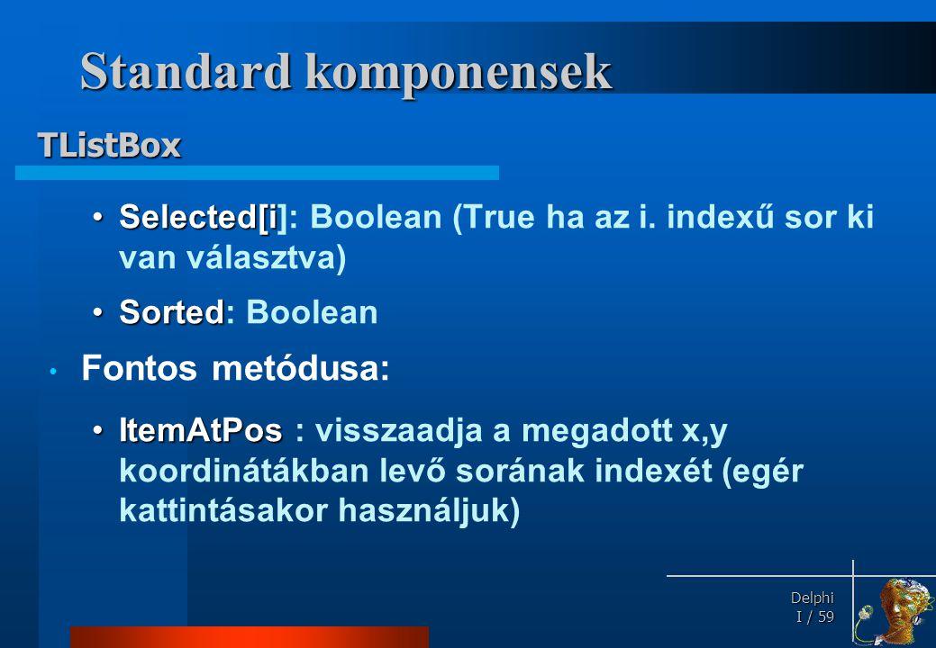 Delphi Delphi I / 59 Standard komponensek •Selected[i •Selected[i]: Boolean (True ha az i. indexű sor ki van választva) •Sorted •Sorted: Boolean • Fon