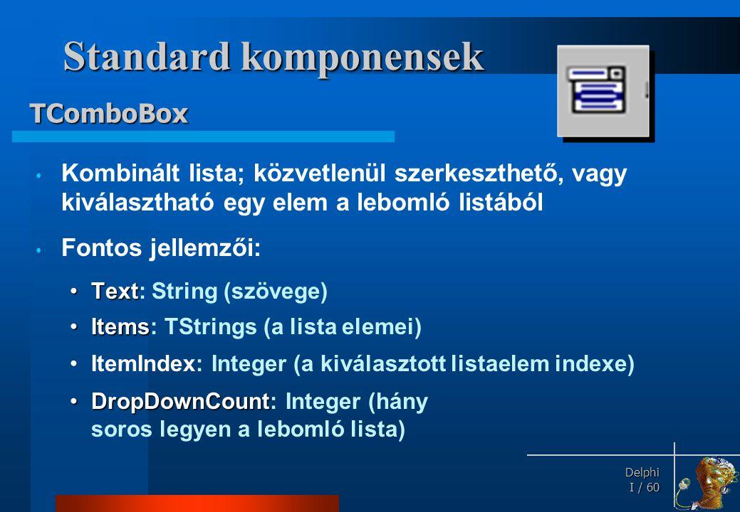 Delphi Delphi I / 60 Standard komponensek • Kombinált lista; közvetlenül szerkeszthető, vagy kiválasztható egy elem a lebomló listából • Fontos jellem
