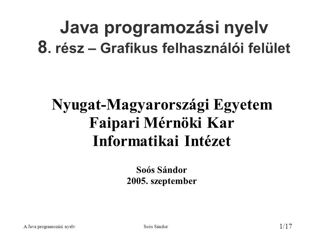 A Java programozási nyelvSoós Sándor 1/17 Java programozási nyelv 8.